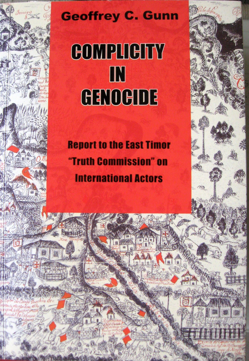Complicity in Genocide; Report to the East Timor Truth Commission on International Actors