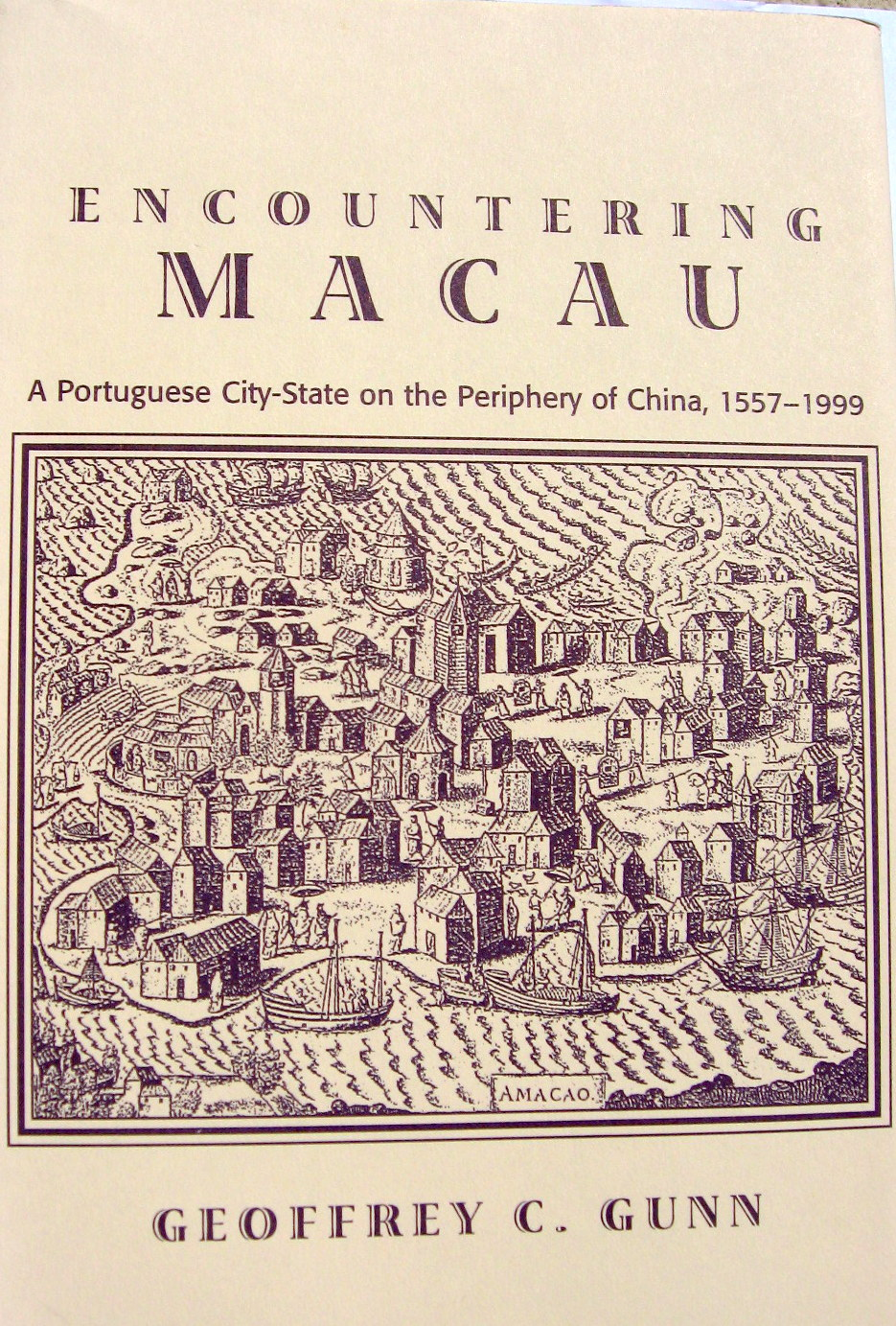 Encountering Macau: A Portuguese City-state on the Periphery of China, 1557-1999
