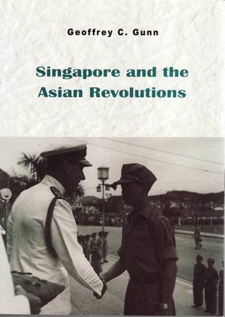 Singapore and the Asian Revolutions (2008, Hong Kong, 2nd Edition)