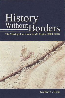 History Without Borders: The Making of an Asian World Region, 1000-1800 (Hong Kong University Press, 2011)